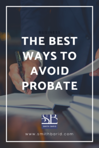 The Best Ways to Avoid Probate with Smith Barid LLC