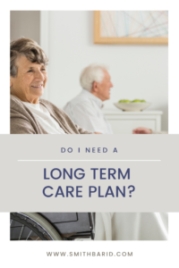 Do I Need a Long Term Care Plan